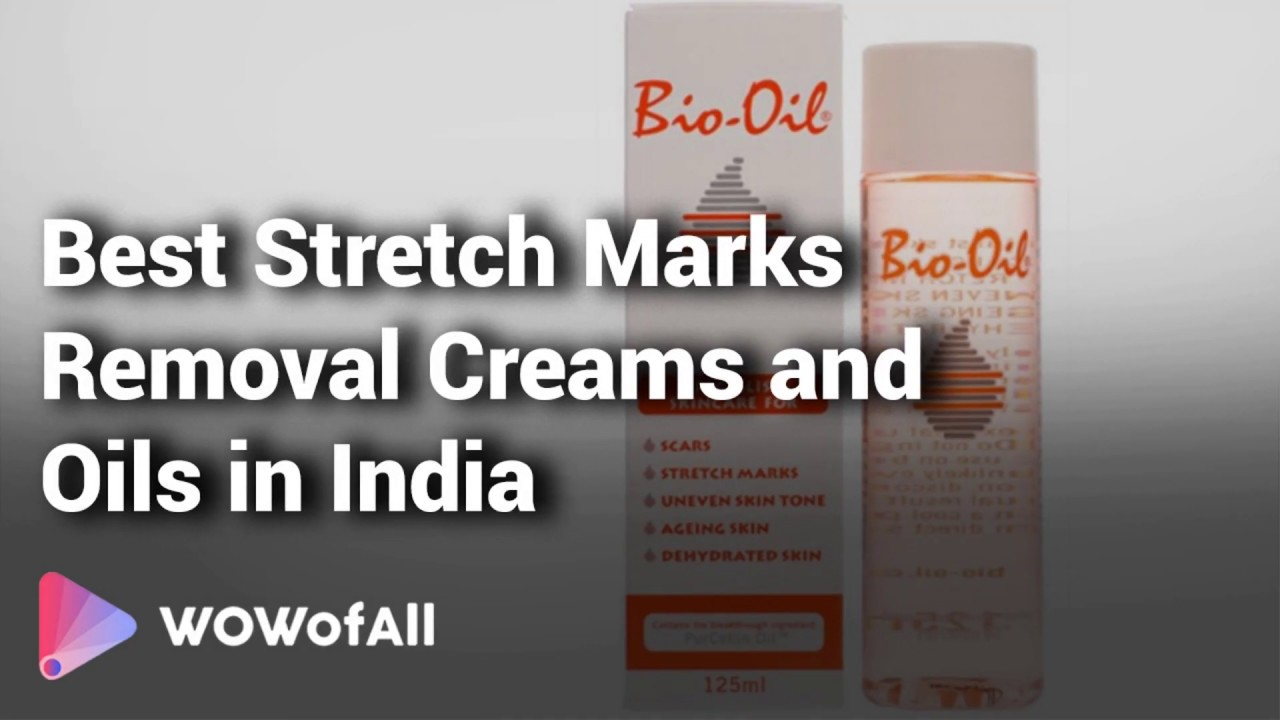 Best Stretch Marks Removal Creams And Oils In India Complete List With Features Details Youtube