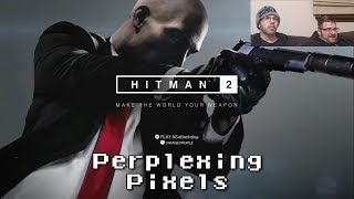 Perplexing Pixels: Hitman 2 (Xbox One X) (review/commentary) Ep302