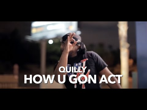 Quilly - How U Gon Act