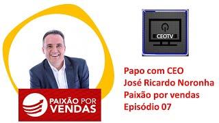 CEOTV - EP 07 - José Ricardo Noronha - Paixão por Vendas! - Trailer
