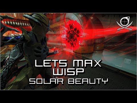 (Warframe) Lets Max Wisp - Solar Beauty! (Wisp Guide 2019)