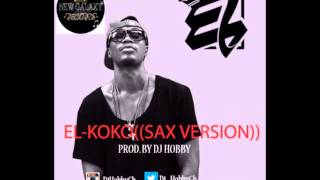El - Koko sax(Produced by Dj Hobby )(Official Audio)(New Music 2016)