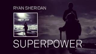 Ryan Sheridan // Superpower