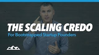 The Scaling Credo for Bootstrapped Startup Founders