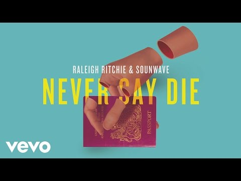 Raleigh Ritchie & Sounwave - Never Say Die (Audio)