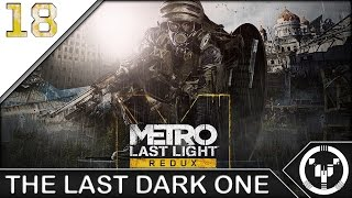 THE LAST DARK ONE | Metro Last Light Redux | 18