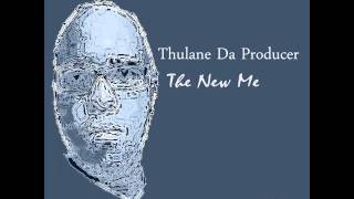 Thulane Da Producer - The New Me (Original Mix)