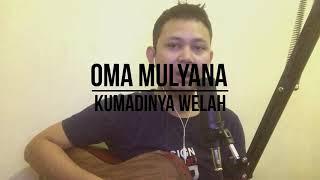 Oma Mulyana - Kumadinya Welah | Live Cover Arsamu