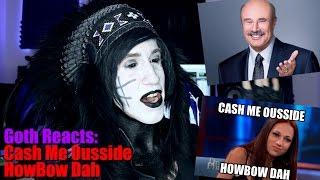 Goth Reacts to Cash Me Outside, Howbow Dah (D...