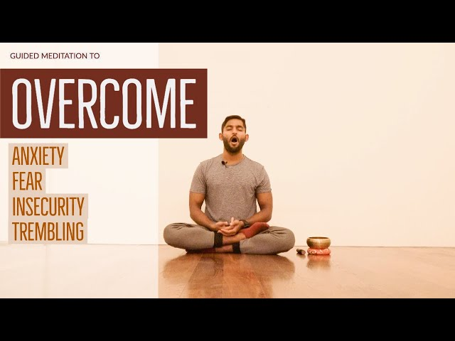 Guided Meditation to release Anxiety, Fear, Insecurity and Inner Trembling