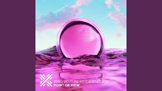 Point Of View (feat. Cadence XYZ)