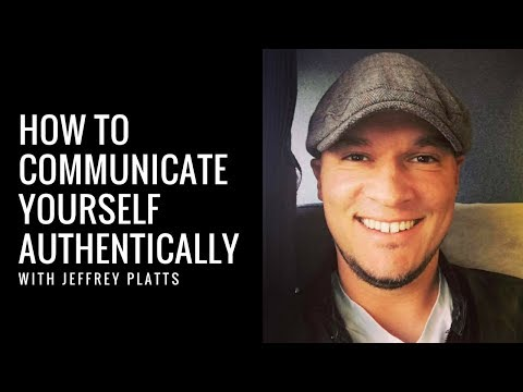 How To Communicate Yourself Authentically With Jeffrey Platts