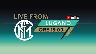 LIVE FROM LUGANO @1PM | DAY 4 | INTER PRE-SEASON 2019/20