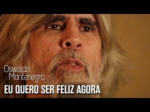 """""""Eu quero ser feliz agora"""", música de Oswaldo Montenegro."""