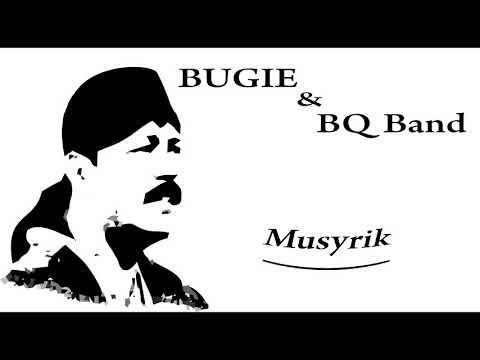 Musik Religi Bugie & BQ Band - Musyrik
