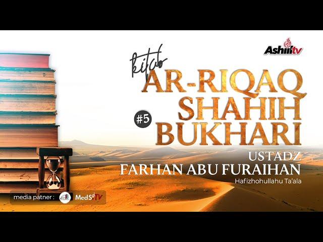 🔴 [LIVE] Kitab Ar-Riqaq Shahih Bukhari #5 - Ustadz Farhan Abu Furaihan حفظه الله