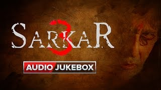Sarkar 3 | Full Songs | Audio Jukebox