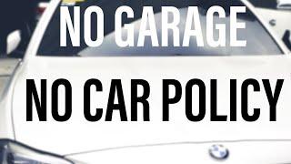 NO GARAGE, NO CAR POLICY