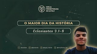 O maior dia da história  - Eclesiastes 3.1-8 | André Bispo | IPCatolé