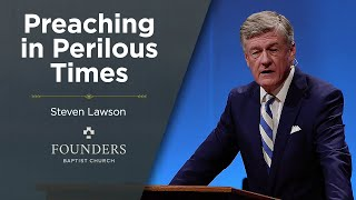 Steven Lawson: Preaching in Perilous Times  | Truth In Love 2021 | Session 6