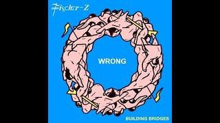 Fischer-Z - Wrong ( Building Bridges vinyl only)