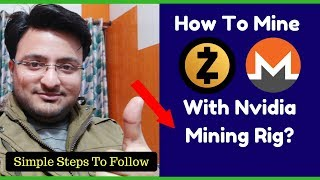 How To Mine Zcash/Monero With Nvidia Mining Rig?