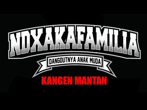 KANGEN MANTAN - NDX A.K.A FAMILIA - Official Lyric Video