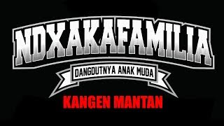 KANGEN MANTAN - NDX A.K.A FAMILIA - Official Lyric Mp3