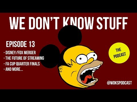 disney-fox-merger-&-the-future-of-streaming-+-fa-cup-quarter-finals-&-more---wdks-podcast-ep13