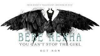 Bebe Rexha - You Can't Stop The Girl From Disney's Maleficent: Mistress Of Evil