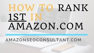 Amazon SEO - How to Rank Your Products 1st In Amazon (How It's Going To Change In The Next 2 Years)