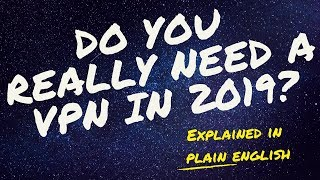 Do you really need a VPN in 2019? Explained in Plain English