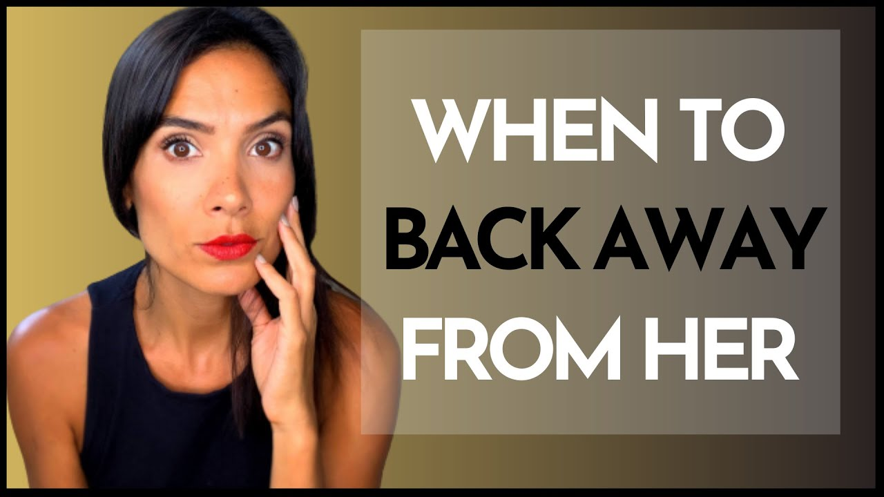 WHEN TO BACK AWAY FROM A WOMAN