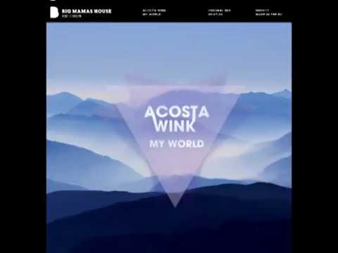 Acosta Wink   My World Original mix
