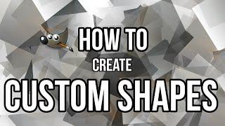 GIMP: How to Create Custom Shapes