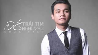ĐỂ TRÁI TIM NGHỈ NGƠI - KHẮC VIỆT (HOT MUSIC 2016)