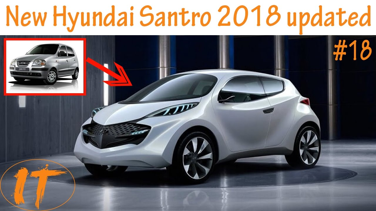hyundai santro 2018 model. modren santro new hyundai santro 2018 ll update l detail review upcoming cars in india  specitfication  youtube to hyundai santro model