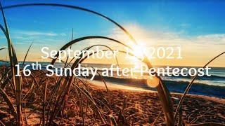 September 12, 2021 - 16th Sunday after Pentecost