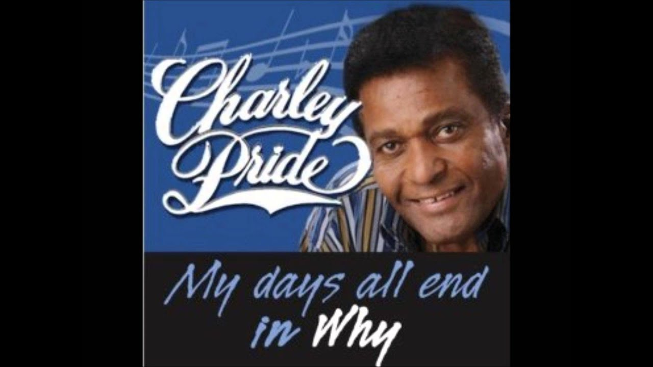 My Days All End In Why Charley Pride Youtube