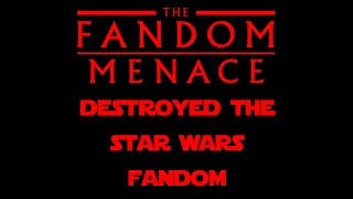 The Fandom Menace DESTROYED the Star Wars Community