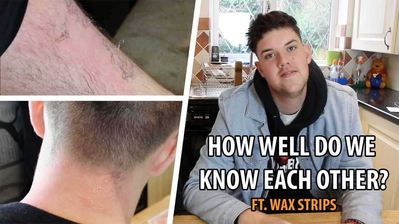HOW WELL DO WE KNOW EACH OTHER?? Ft WAX STRIPS