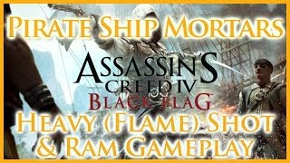 ASSASSINS CREED IV BLACK FLAG | PIRATE SHIP MORTARS |  HEAVY (FLAME) SHOT & RAM GAMEPLAY | HD