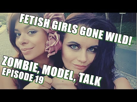 Fetish Girls Gone Wild! EPISODE 19 Zombie, Model Talk