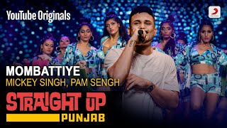 Mombattiye | Mickey Singh | Straight Up Punjab