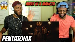 Away in a Manger – Pentatonix (REACTION)