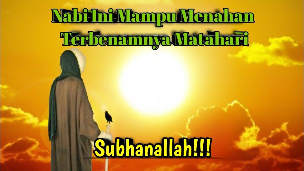 Menahan Terbenam Matahari, Inilah satu satunya Nabi yg Bisa!!!
