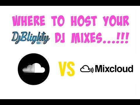 WHERE TO HOST YOUR  DJ MIXES??SOUNDCLOUD VS MIXCLOUD