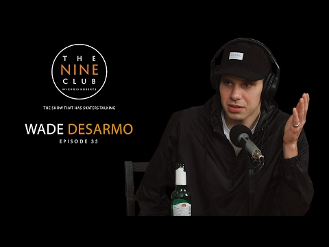 Wade DesArmo | The Nine Club With Chris Roberts - Episode 35