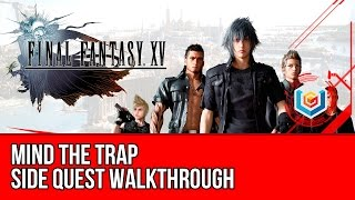 Final Fantasy XV Walkthrough - Mind the Trap Side Quest Guide/Gameplay/Let's Play