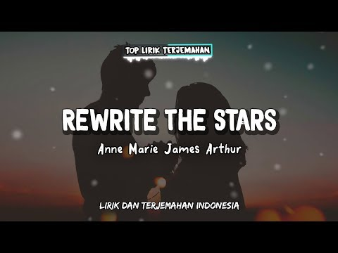 Rewrite The Stars - Anne Marie & James Arthur ( Lirik Terjemahan Indonesia ) 🎤